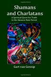 Mr Gart van Gennip Shamans and Charlatans: A Spiritual Quest for Truth in the Amazon Rain Forest