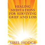 Healing Meditations for Surviving Grief and Lossby Sibel Hodge