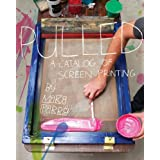 Pulled: A Catalog of Screen Printing ~ Mike Perry