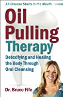 Oil Pulling Therapy: Detoxifying and Healing the Body Through Oral Cleansing (English Edition)