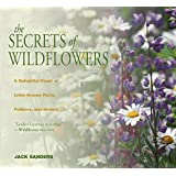 Secrets of Wildflowers: A Delightful Feast Of Little-Known Facts, Folklore, And History