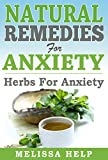 Natural Remedies for Anxiety: Herbs for Anxiety (Anxiety Symptoms and Natural Anxiety Relief)
