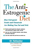 img - for By Ori Hofmekler - The Anti-estrogenic Diet: How Estrogenic Foods and Chemicals Are Making You Fat and Sick (3.2.2008) book / textbook / text book