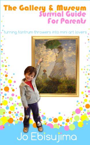 Jo Ebisujima - The Gallery & Museum Survival Guide For Parents: Turning Tantrum Throwers Into Mini Art Lovers (English Edition)