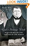 God's Strange Work: William Miller and the End of the World (Library of Religious Biography)