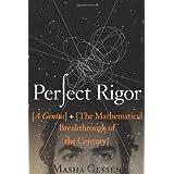 Perfect Rigor: A Genius and the Mathematical Breakthrough of the Century ~ Masha Gessen