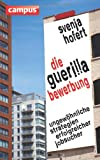 Die Guerilla-Bewerbung: Ungewöhnliche Strategien erfolgreicher Jobsucher
