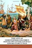 The Life of Christopher Columbus: From His Own Letters and Journals