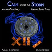 Calm Before the Storm: Aurora Conspiracy Prequel Series Three | Ginger Gelsheimer, Christina Keats