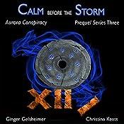 Calm Before the Storm: Aurora Conspiracy Prequel Series Three | Ginger Gelsheimer, Christina Keats