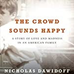 The Crowd Sounds Happy: A Story of Love, Madness, and Baseball | Nicholas Dawidoff