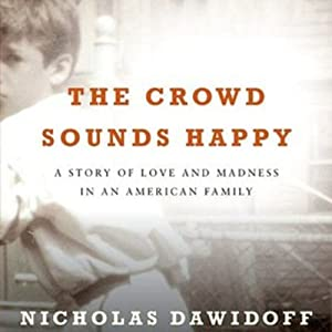 The Crowd Sounds Happy: A Story of Love, Madness, and Baseball | [Nicholas Dawidoff]