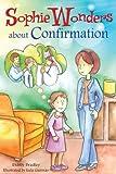 Sophie Wonders About Confirmation (Sophie Wonders about the Sacraments)