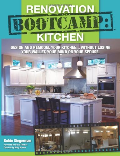 Renovation Bootcamp: Kitchen- Design And Remodel Your Kitchen Without Losing Your Wallet, Your Mind Or Your Spouse