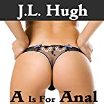 A Is for Anal: A to Z Sex Series | J. L. Hugh