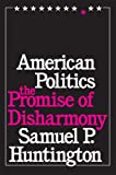 American Politics: The Promise of Disharmony (0674030214) by Huntington, Samuel P.