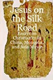 img - for Jesus on the Silk Road book / textbook / text book