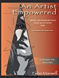 Eden Maxwell An Artist Empowered: Define and Establish Your Value as an Artist-Now