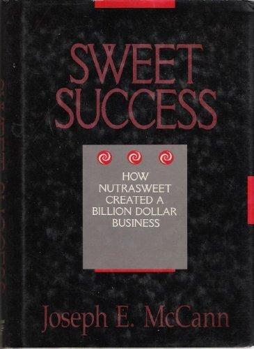 sweet-success-how-nutrasweet-created-a-billion-dollar-business-by-joseph-e-mccann-1990-09-03