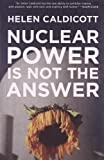 Helen Caldicott Nuclear Power Is Not the Answer