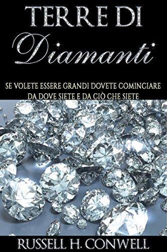 Russel H. CONWELL - TERRE DI DIAMANTI: Se volete essere grandi dovete cominciare da dove siete e da ciò che siete (Italian Edition)