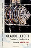Claude Lefort: Thinker of the Political (Critical Explorations in Contemporary Political Thought)