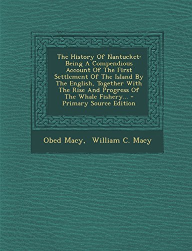 The History Of Nantucket: Being A Compendious Account Of The First Settlement Of The Island By The English, Together With The Rise And Progress Of The Whale Fishery... - Primary Source Edition front-865648