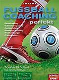 Fussball-Coaching perfekt: Techniktraining, Aufwärmprogramme, Taktikschulung, Wettkampf-Coaching, Problemlösungen, Trainingspläne