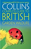 British Garden Wildlife: A photographic guide to every common species (Collins Complete Guide) (Collins Complete Guides) Paul Sterry