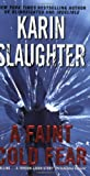 A Faint Cold Fear (Grant County, No 3) (0060534052) by Slaughter, Karin