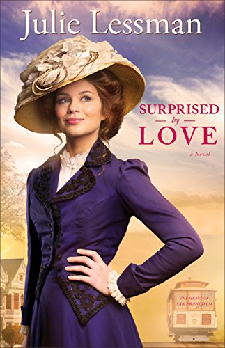 Julie Lessman - Surprised by Love (The Heart of San Francisco Book #3): A Novel