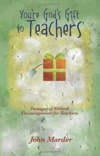 You're God's Gift to Teachers: Passages of Biblical Encouragement for Teachers [Marder, John] (Tapa Blanda)