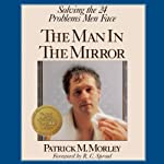 The Man in the Mirror: Solving the 24 Problems Men Face | Patrick Morley