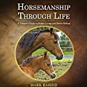 Horsemanship Through Life: A Trainer's Guide to Better Living and Better Riding Hörbuch von Mark Rashid Gesprochen von: Mike Chamberlain