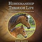 Horsemanship Through Life: A Trainer's Guide to Better Living and Better Riding Hörbuch von Mark Rashid Gesprochen von: Mike Chamberlain