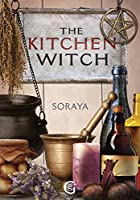 Soraya's The Kitchen Witch: A year-round witch's brew of seasonal recipes, lotions and potions for every pagan festival