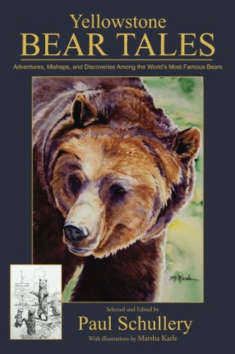 Yellowstone Bear Tales: Adventures, Mishaps, and Discoveries Among the World's Most Famous Bears