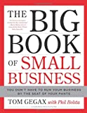 The Big Book of Small Business: You Dont Have to Run Your Business by the Seat of Your Pants