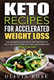 Keto: Keto Recipes for Accelerated Weight Loss: Top 40 Quick & Easy Keto Diet Recipes to Help You Successfully Feel Healthier and Truly Alive!