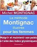 La m�thode Montignac illustr�e pour l...