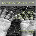 My Life Through Parental Alienation: Alienation Is Child Abuse! Audiobook by James Boulay Narrated by Joe Monzo