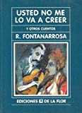 Usted No Me Lo Va a Creer/ You're Not Going to Believe Me (Spanish Edition) (9505151896) by Roberto Fontanarrosa