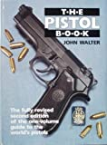 The Pistol Book: The Fully Revised Second Edition of the One-Volume Guide to the World's Pistols (0853689032) by Walter, John