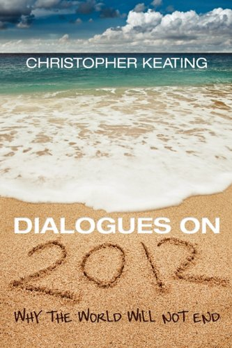 Dialogues on 2012: Why the World Will Not End