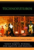 img - for Technofuturos: Critical Interventions in Latina/o Studies book / textbook / text book