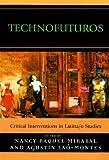 Technofuturos: Critical Interventions in Latina/o Studies