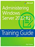 img - for Administering Windows Server 2012 R2 Training Guide: MCSA 70-411 (Microsoft Press Training Guide) book / textbook / text book