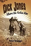 img - for Dick Jones: Where the Action Was by Ann Snuggs (2015-10-10) book / textbook / text book