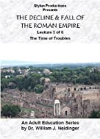 THE DECLINE & FALL OF THE ROMAN EMPIRE. LECTURE 3 OF 6. THE TIME OF TROUBLES