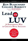 img - for Lead with LUV: A Different Way to Create Real Success by Blanchard, Ken, Barrett, Colleen (2010) Hardcover book / textbook / text book